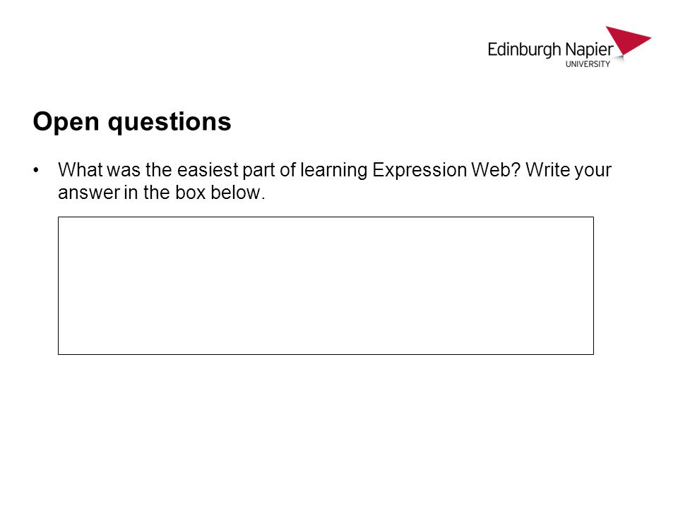 Open questions What was the easiest part of learning Expression Web.