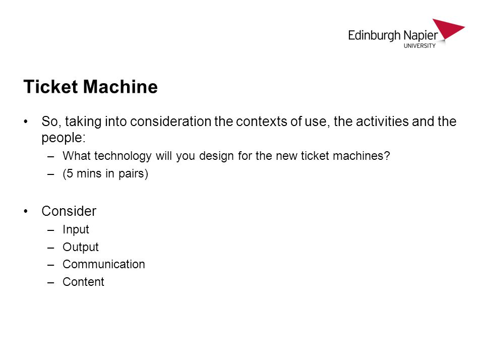 Ticket Machine So, taking into consideration the contexts of use, the activities and the people: