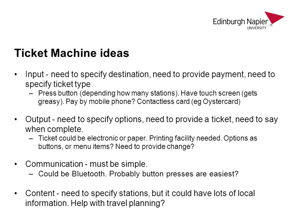 Ticket Machine ideas Input - need to specify destination, need to provide payment, need to specify ticket type.