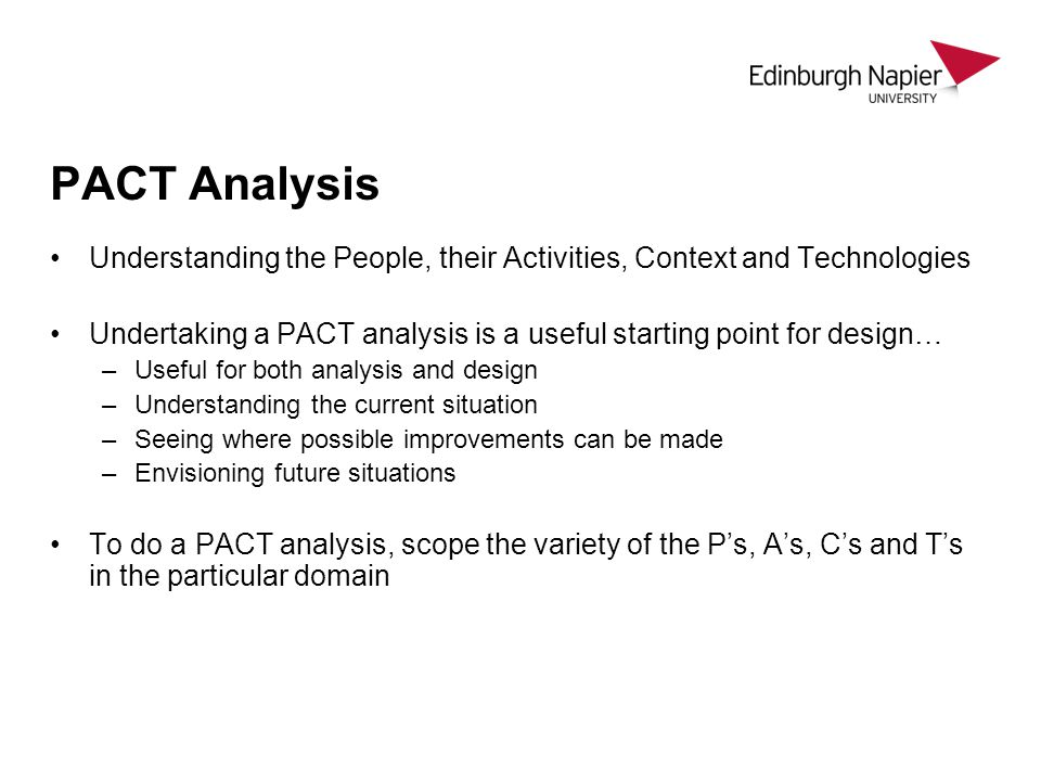 PACT Analysis Understanding the People, their Activities, Context and Technologies.