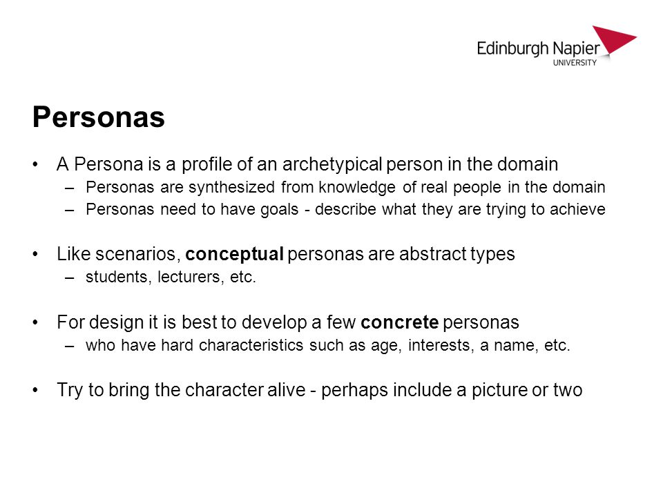 Personas A Persona is a profile of an archetypical person in the domain. Personas are synthesized from knowledge of real people in the domain.