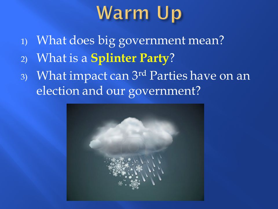 Warm Up What does big government mean What is a Splinter Party