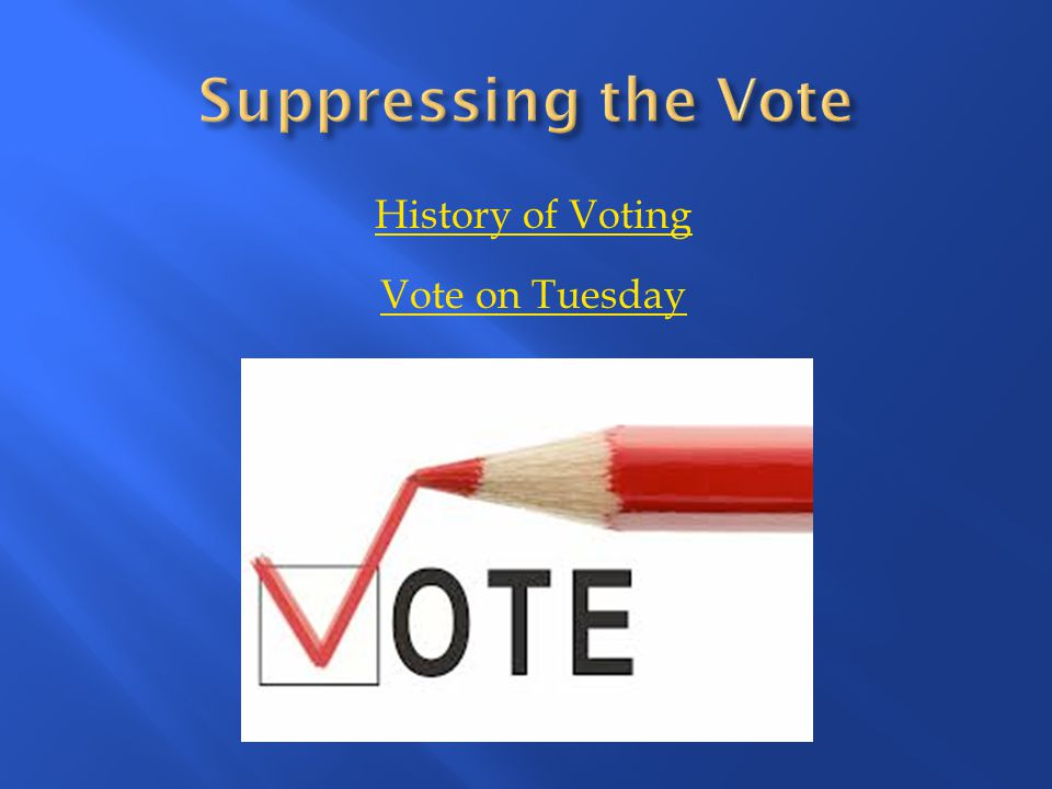 History of Voting Vote on Tuesday
