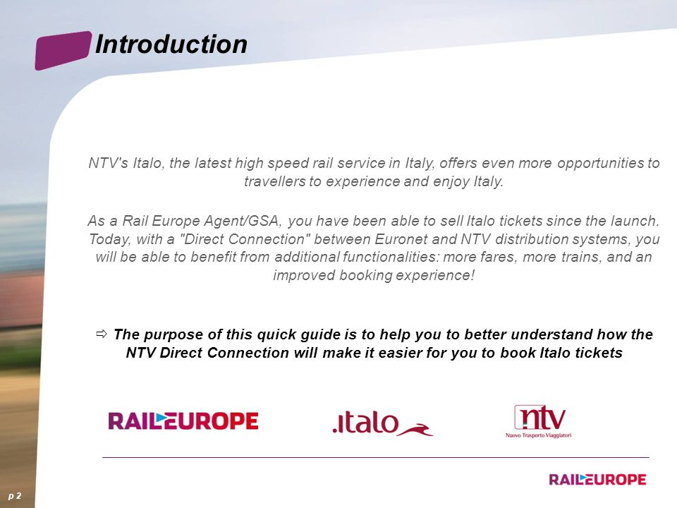 Introduction NTV s Italo, the latest high speed rail service in Italy, offers even more opportunities to travellers to experience and enjoy Italy.