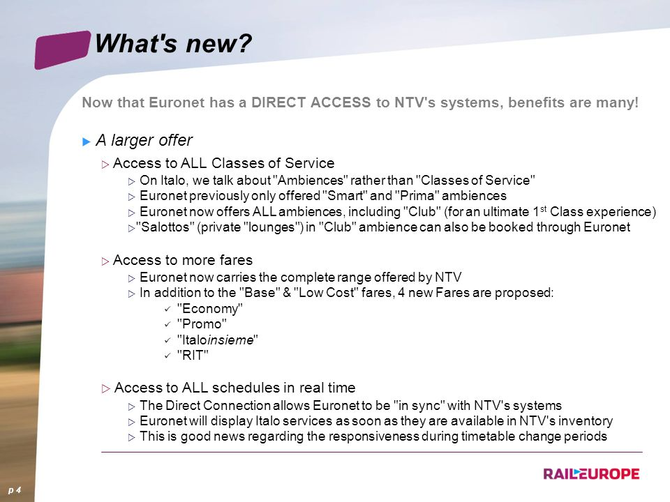 What s new Now that Euronet has a DIRECT ACCESS to NTV s systems, benefits are many! A larger offer.