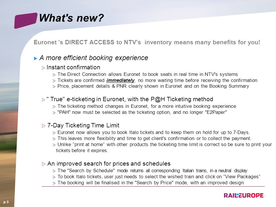 What s new Euronet s DIRECT ACCESS to NTV s inventory means many benefits for you! A more efficient booking experience.