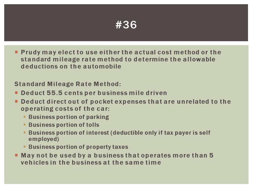 #36 Prudy may elect to use either the actual cost method or the standard mileage rate method to determine the allowable deductions on the automobile.