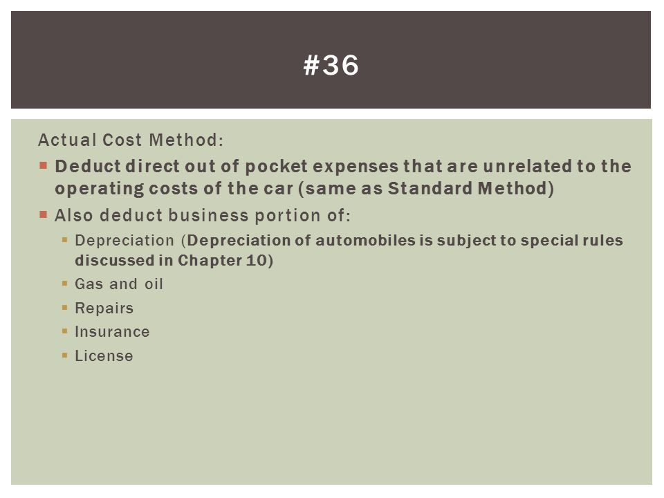 #36 Actual Cost Method: Deduct direct out of pocket expenses that are unrelated to the operating costs of the car (same as Standard Method)