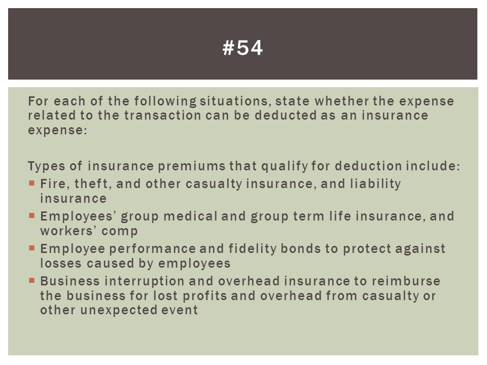 #54 For each of the following situations, state whether the expense related to the transaction can be deducted as an insurance expense: