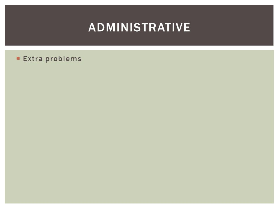 administrative Extra problems Will be posted on bSpace