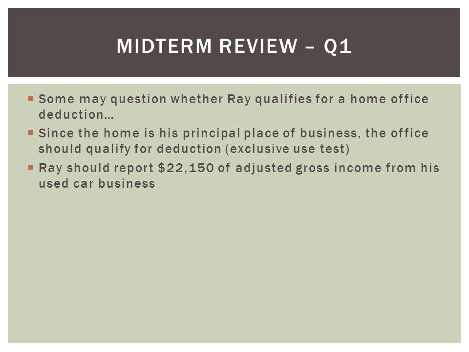 Midterm Review – Q1 Some may question whether Ray qualifies for a home office deduction…