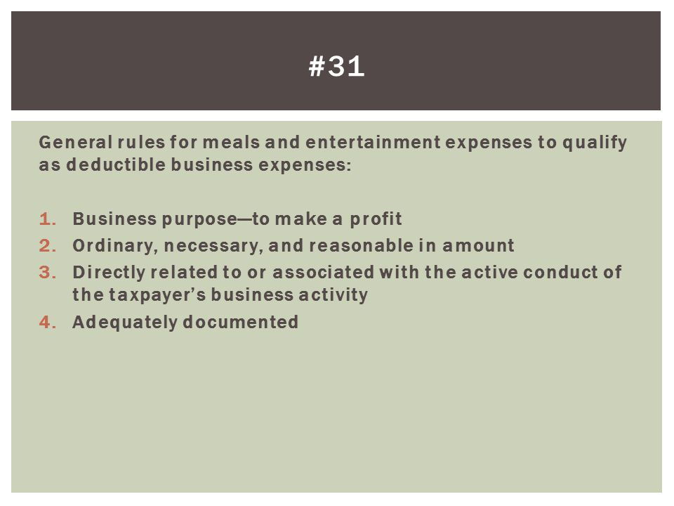 #31 General rules for meals and entertainment expenses to qualify as deductible business expenses: