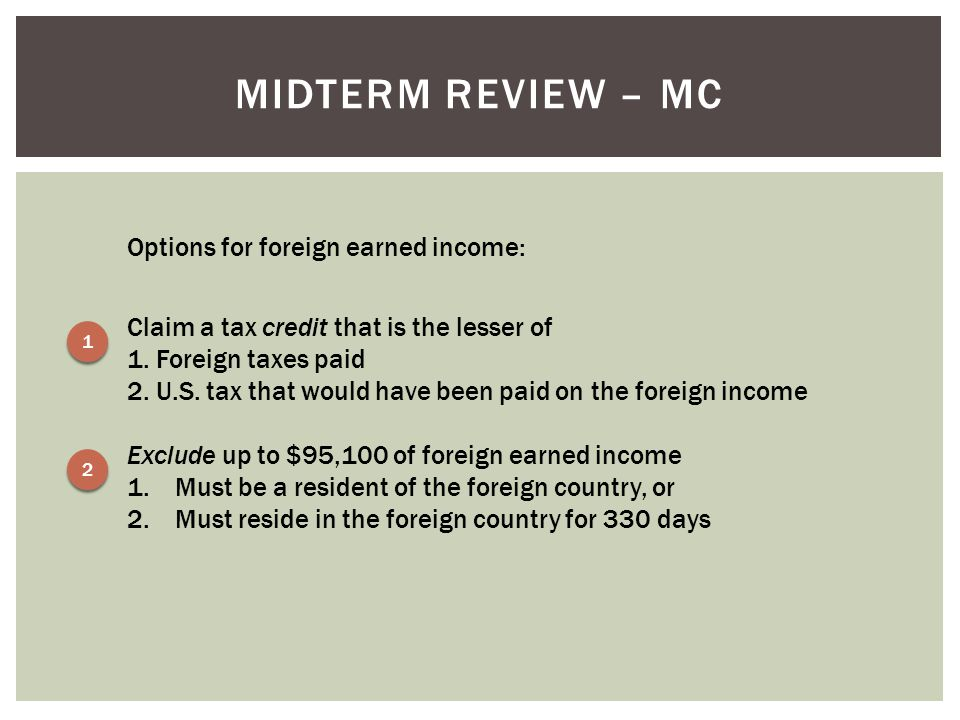 Midterm Review – MC Options for foreign earned income: