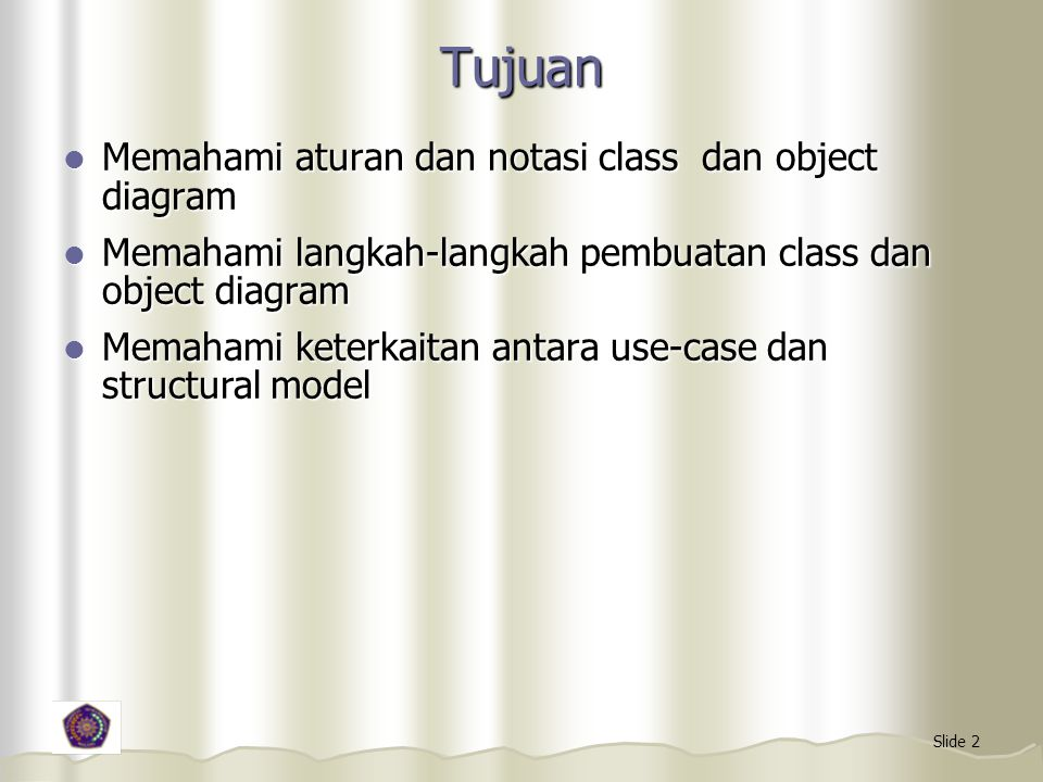 Tujuan Memahami aturan dan notasi class dan object diagram