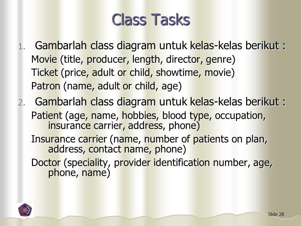 Class Tasks Gambarlah class diagram untuk kelas-kelas berikut :