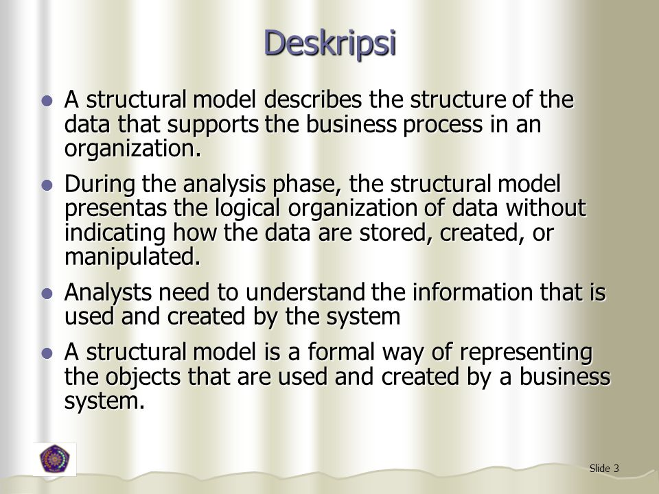 Deskripsi A structural model describes the structure of the data that supports the business process in an organization.
