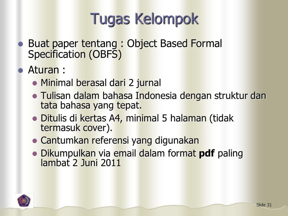 Tugas Kelompok Buat paper tentang : Object Based Formal Specification (OBFS) Aturan : Minimal berasal dari 2 jurnal.