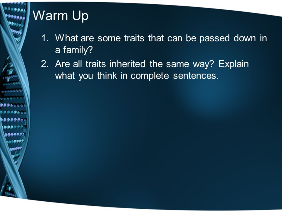 Warm Up What are some traits that can be passed down in a family