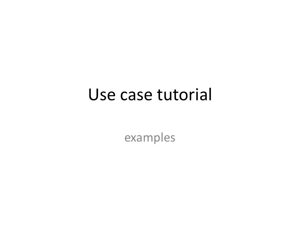 Use case tutorial examples