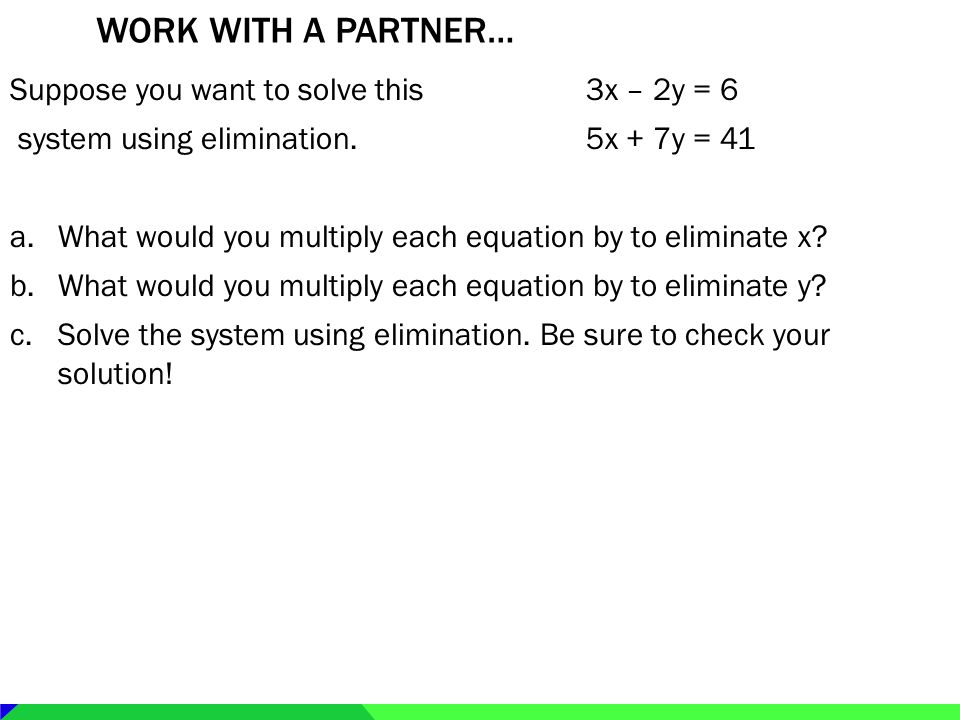 Work with a partner… Suppose you want to solve this 3x – 2y = 6