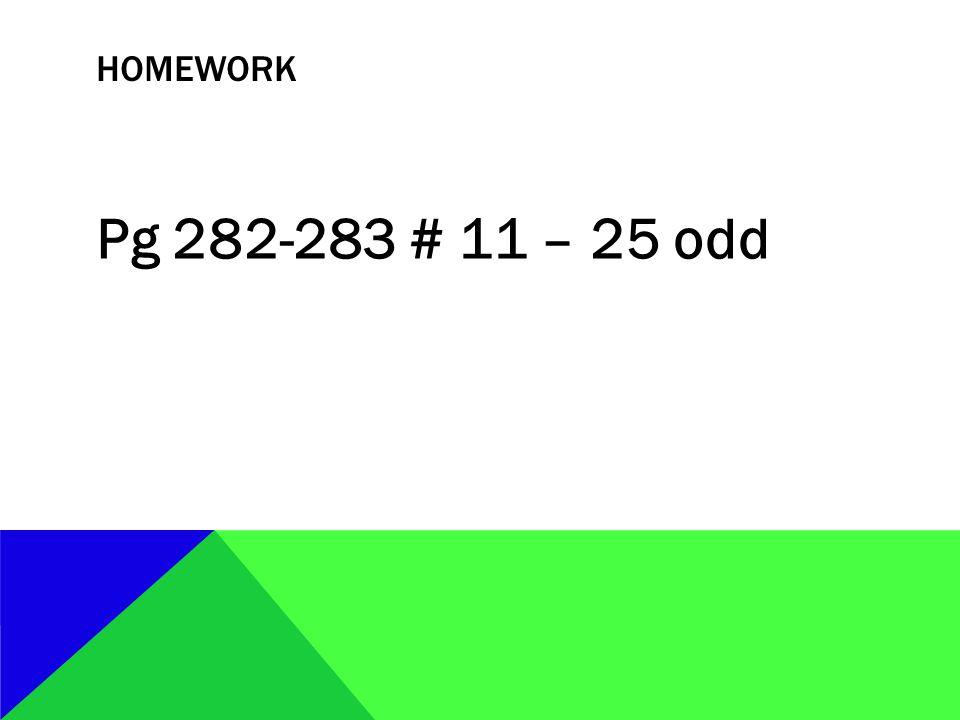 homework Pg 282-283 # 11 – 25 odd
