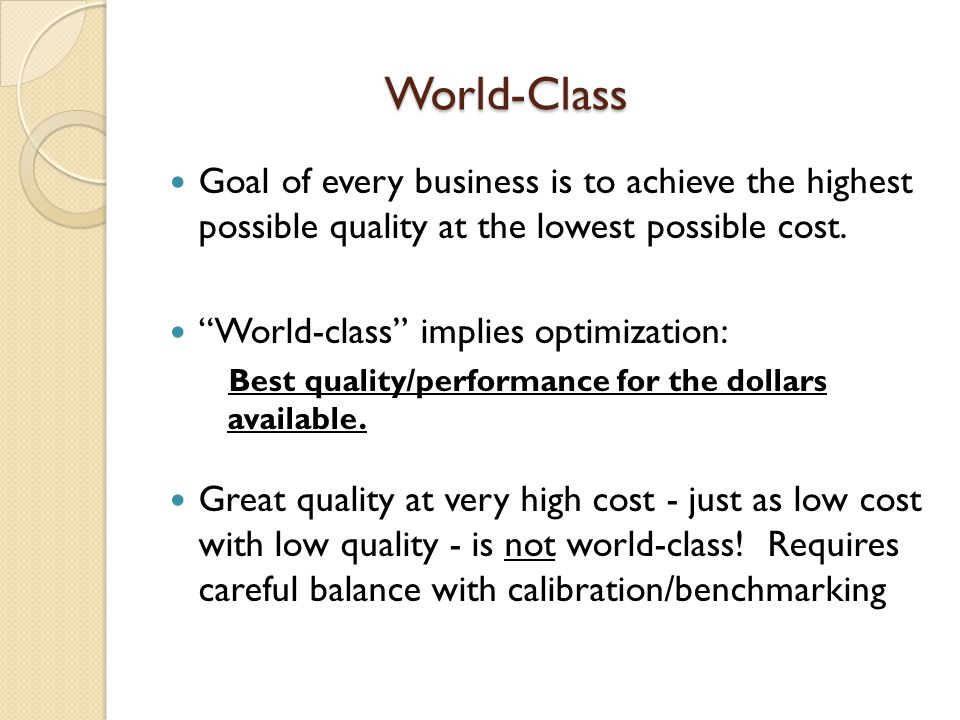 World-Class Goal of every business is to achieve the highest possible quality at the lowest possible cost.