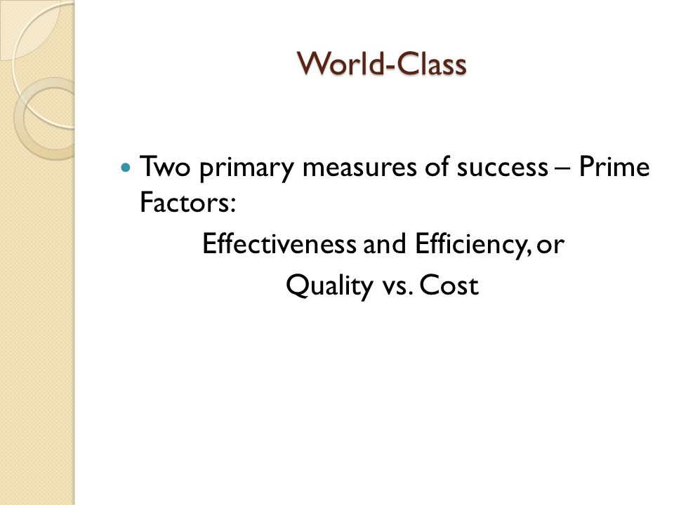World-Class Two primary measures of success – Prime Factors: