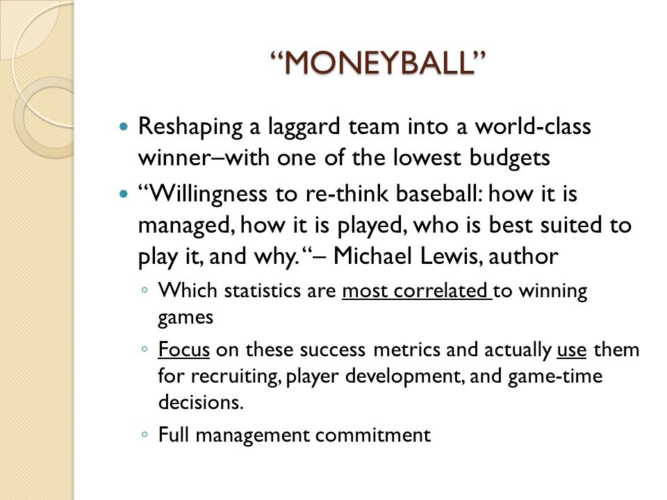 moneyball management Management resists innovations that may, soon enough, call for new managers new moneyball ideas are easily copied by other teams, so why bother.