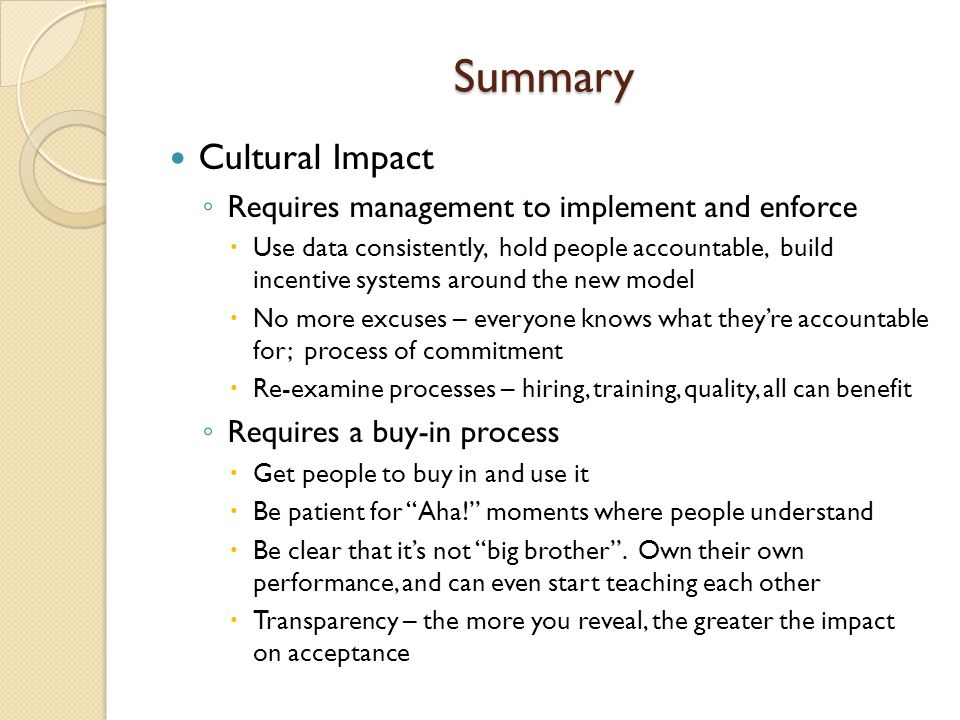 Summary Cultural Impact Requires management to implement and enforce