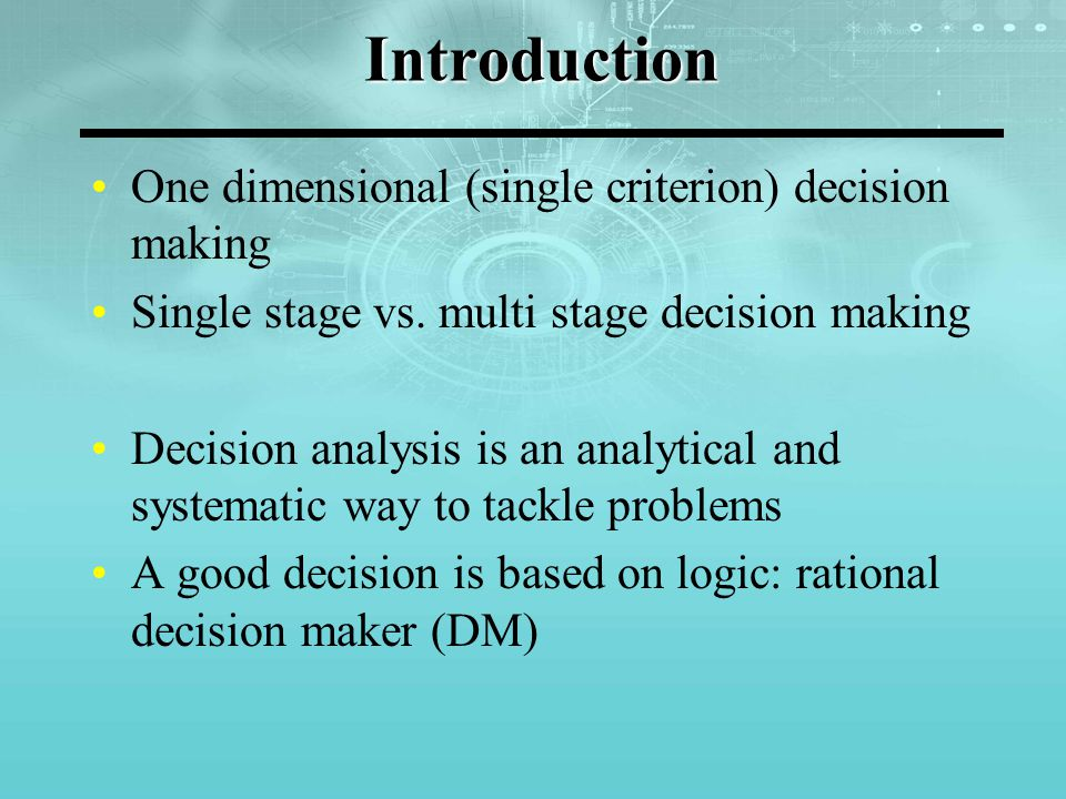 Introduction One dimensional (single criterion) decision making