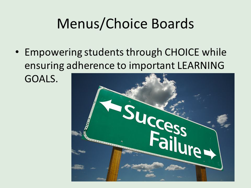 Menus/Choice Boards Empowering students through CHOICE while ensuring adherence to important LEARNING GOALS.