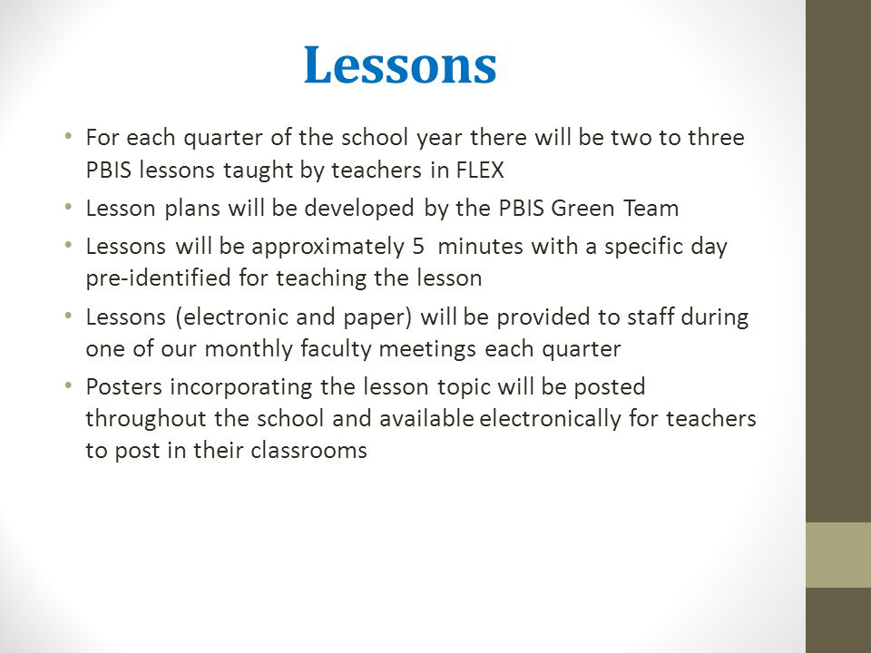 Lessons For each quarter of the school year there will be two to three PBIS lessons taught by teachers in FLEX.