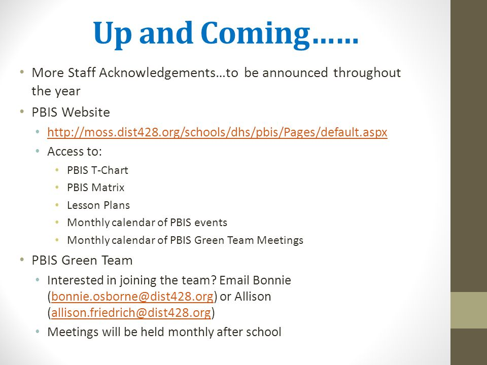 Up and Coming…… More Staff Acknowledgements…to be announced throughout the year. PBIS Website.