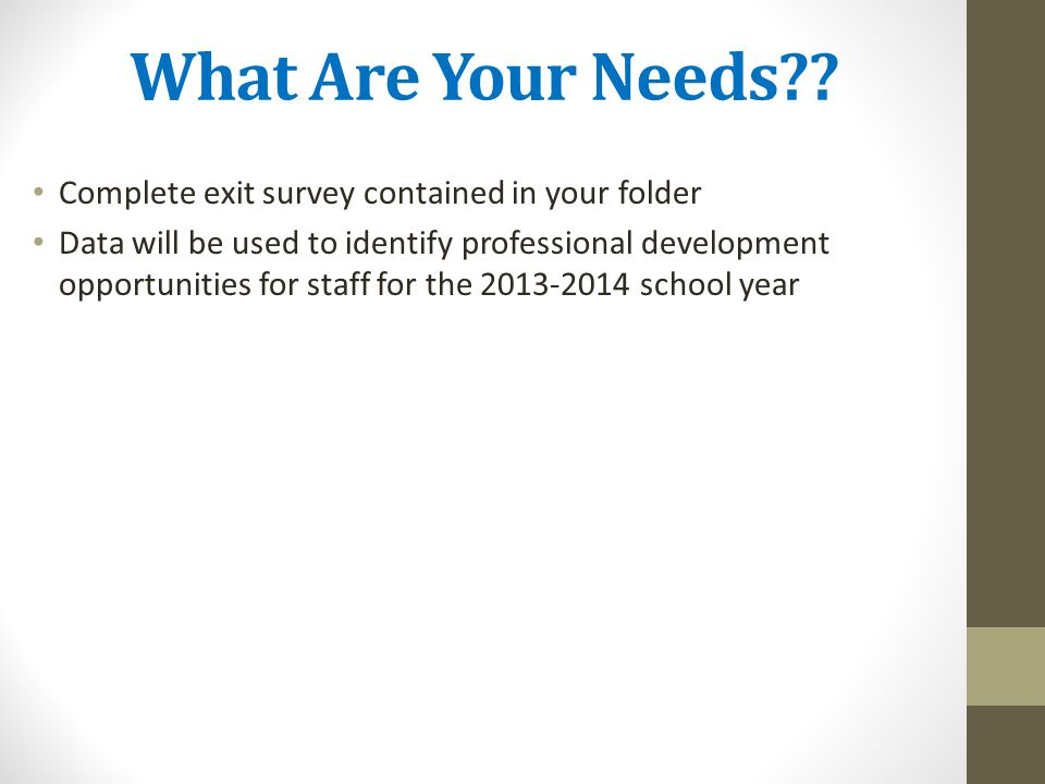 What Are Your Needs Complete exit survey contained in your folder