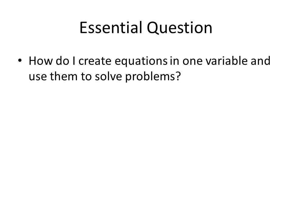 Essential Question How do I create equations in one variable and use them to solve problems