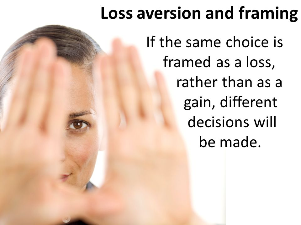 Loss aversion and framing