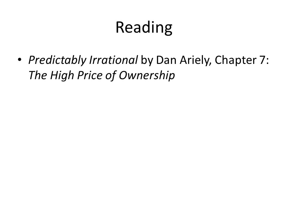 Reading Predictably Irrational by Dan Ariely, Chapter 7: The High Price of Ownership