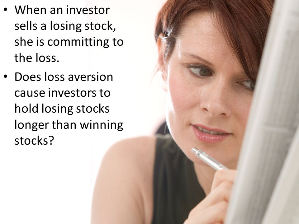 When an investor sells a losing stock, she is committing to the loss.