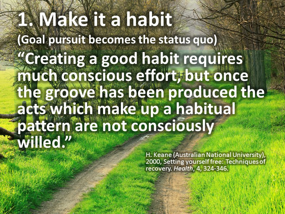 1. Make it a habit (Goal pursuit becomes the status quo)