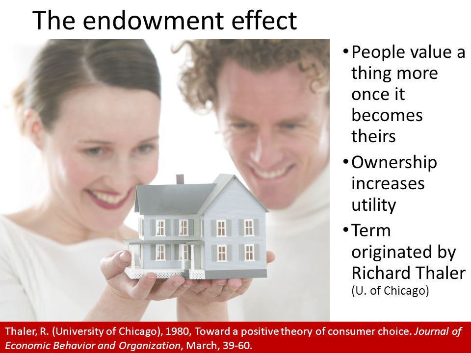 The endowment effect People value a thing more once it becomes theirs