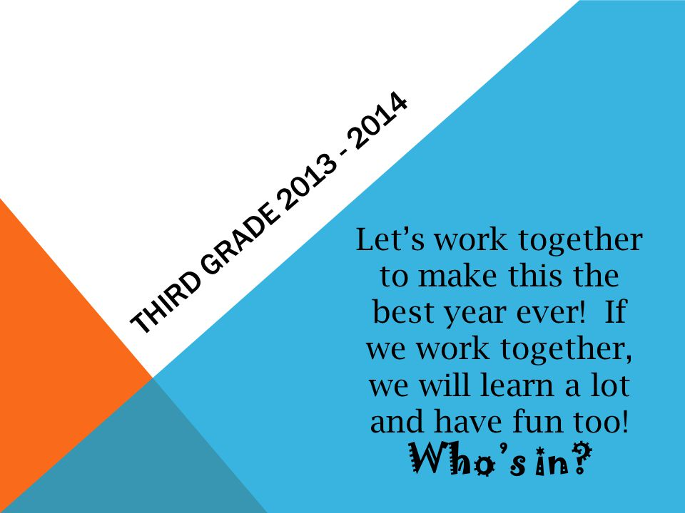 Third Grade 2013 - 2014 Let's work together to make this the best year ever.