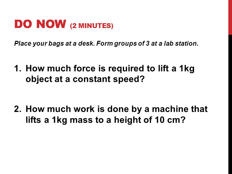Do Now (2 minutes) Place your bags at a desk. Form groups of 3 at a lab station.