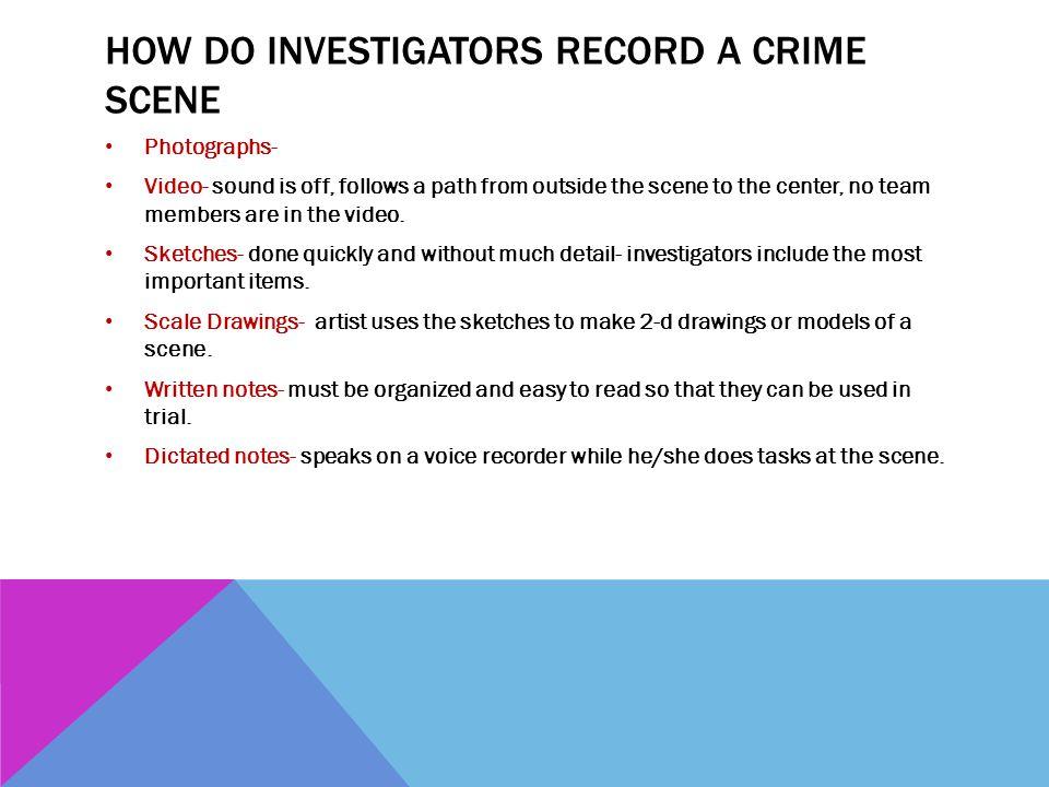 How do investigators Record a Crime Scene