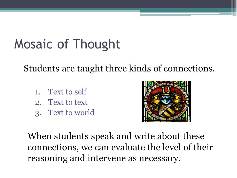 Mosaic of Thought Students are taught three kinds of connections.