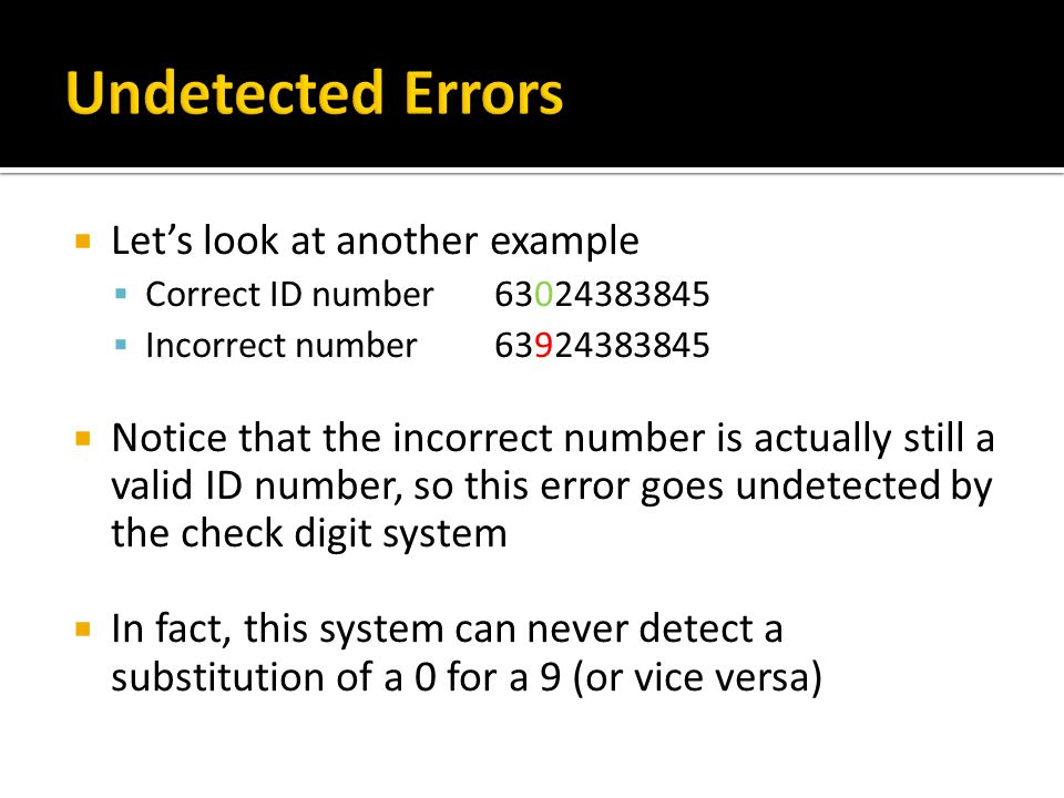 Undetected Errors Let's look at another example