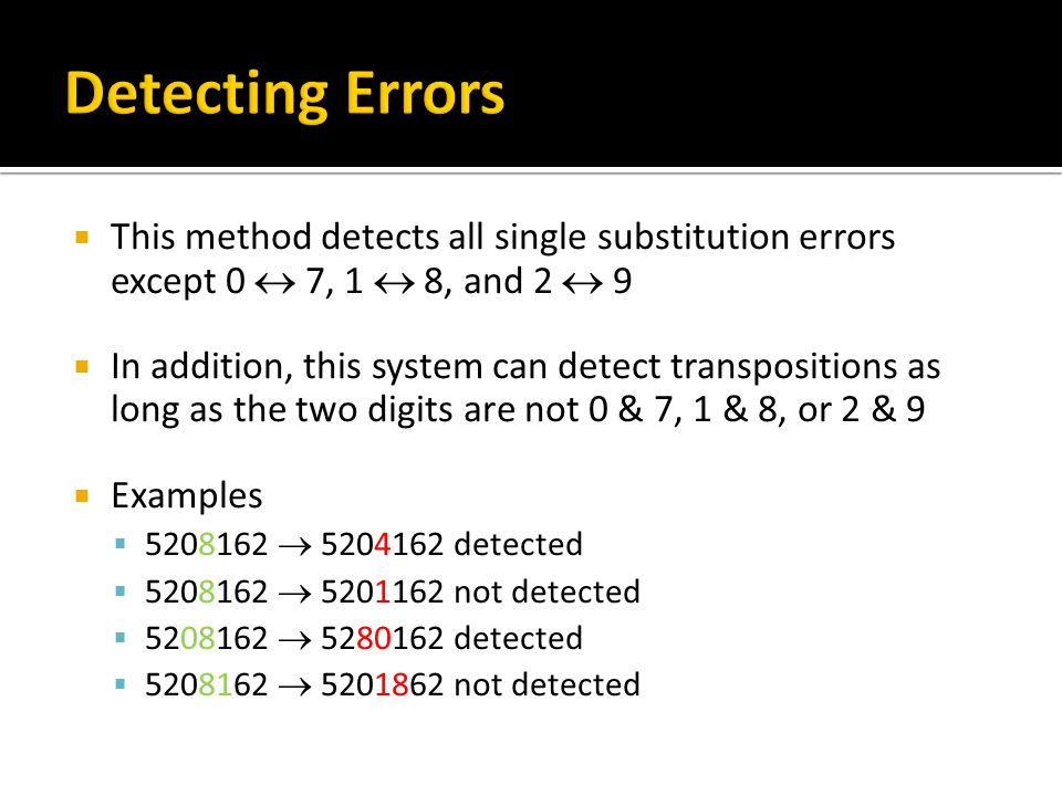Detecting Errors This method detects all single substitution errors except 0  7, 1  8, and 2  9.