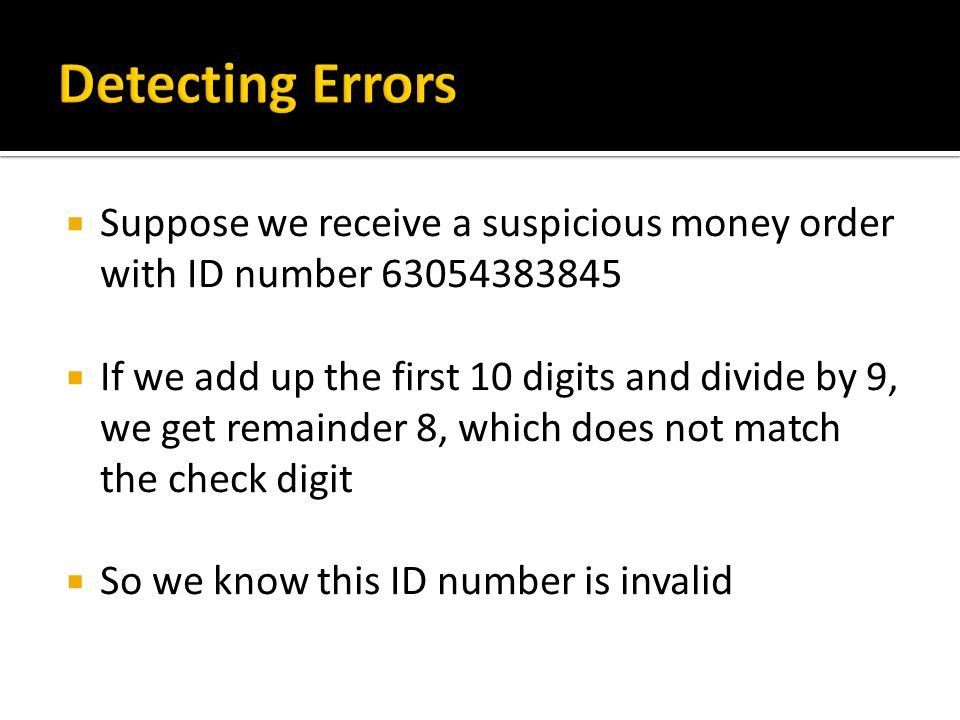 Detecting Errors Suppose we receive a suspicious money order with ID number 63054383845.