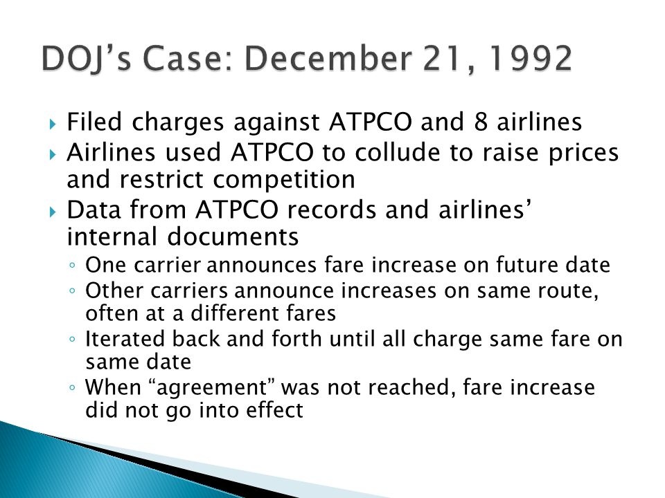 DOJ's Case: December 21, 1992 Filed charges against ATPCO and 8 airlines. Airlines used ATPCO to collude to raise prices and restrict competition.