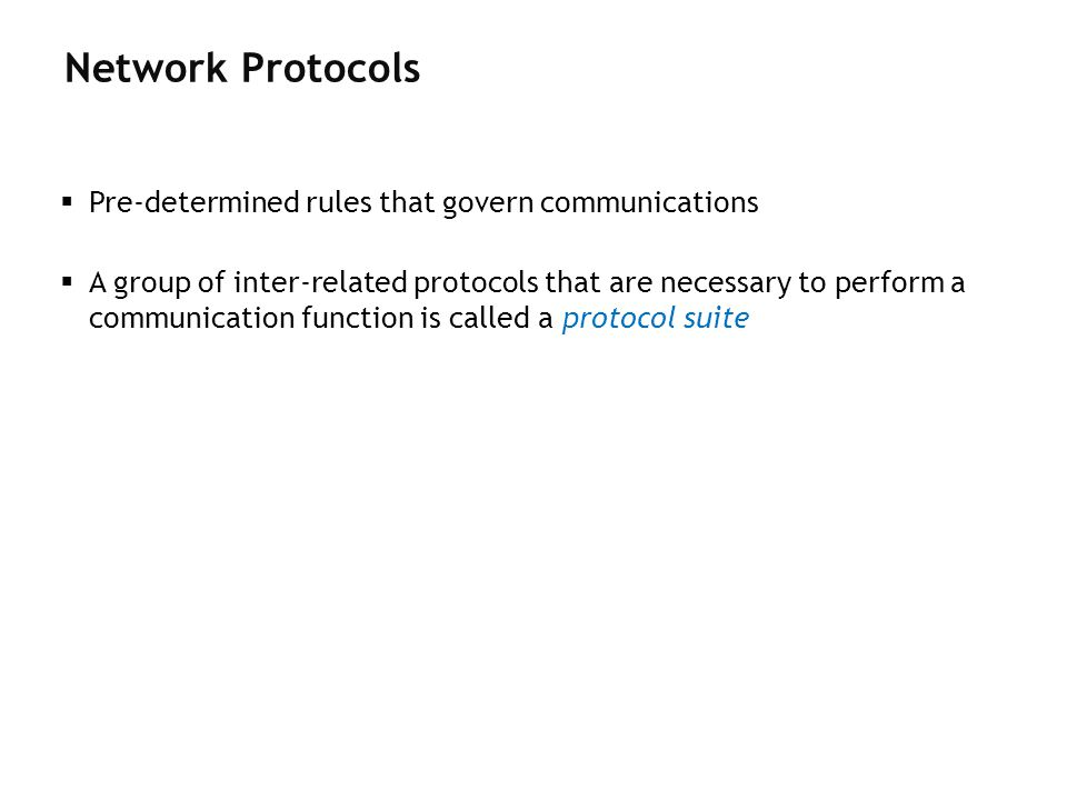 Network Protocols Pre-determined rules that govern communications
