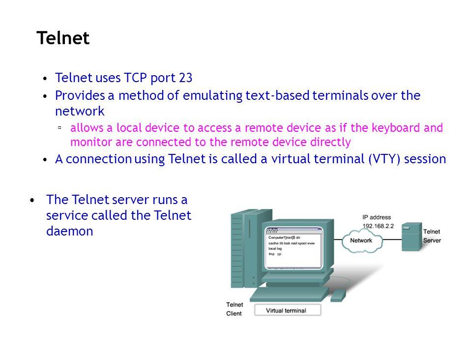 Telnet Telnet uses TCP port 23